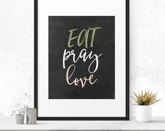 Eat Pray Love, Instant Download, Love Signs, Kitchen Decor, Kitchen Chalkboard Art, Art For Kitchen, Kitchen Decor Sign, Wall Prints