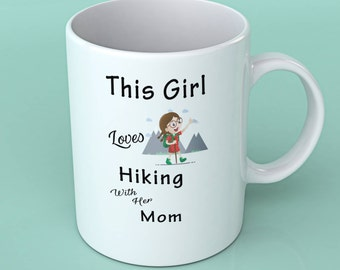 Hiker mug - hiking gift -This girl loves hiking with her Mom