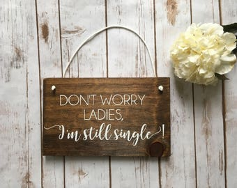 Don't Worry Ladies, I'm Still Single, Don't Cry Ladies Ring Bearer Sign Wooden Wedding Sign Here Comes the Bride Sign Summer Fall Winter