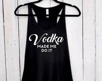 Vodka Made Me Do It, tank top