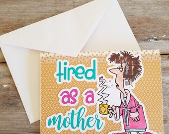 Funny Card for Mom - Tired As A Mother - Card for Mom - Funny Mother's Day Card - Funny Mom Card - Mother's Day Card - Customizable Cards