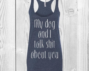 My Dog And I Talk About You Tank Top, Explicit Shirt, Funny Shirt, Me And My Dog