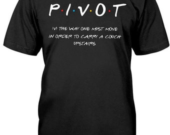Pivot, Friends TV Show t-shirt, friends tv show shirt, friends logo, friends, friends tshirt, pivot tshirt, pivot pivot pivot, ross geller