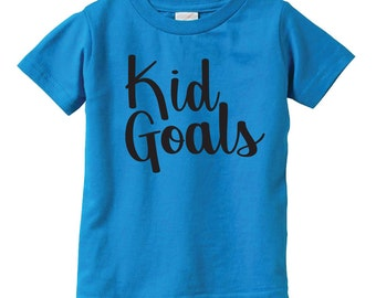 Kid Goals T-Shirt Shirt Tee Boys or Girls Infant Toddler or Youth Childs