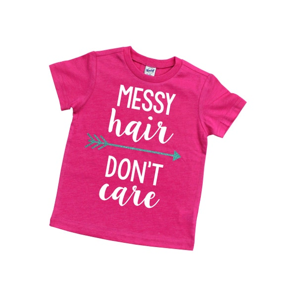 Messy Hair Don T Care 16 Messy Bridal Hairstyles That: Messy Hair Don't Care Shirt Kids Shirt Girls Shirt
