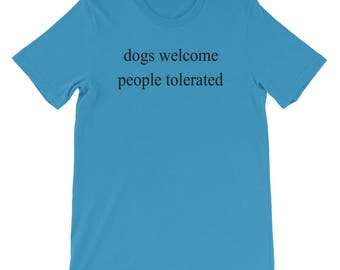Dogs Welcome, People Tolerated Dog T-Shirt