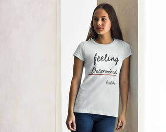 Feeling Determined T shirt - FREE SHIPPING