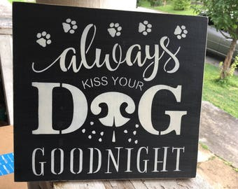 Always kiss your dog goodnight, dog lovers sign, stenciled wood sign