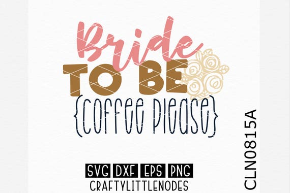 Bride To Be Coffee Please Svg, Bride Svg, Coffee Svg, Bride To Be Svg, Bride Shirt Svg, Fiance Shirt, Wedding Day Shirt Svg, Wedding Svg,