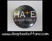 """Hate Is Not Holy - 1.25"""" or 1.5"""" - Pinback Button - Magnet - Keychain - Christian Gay Pride - Gay Christian - Christian Ally - God is love"""