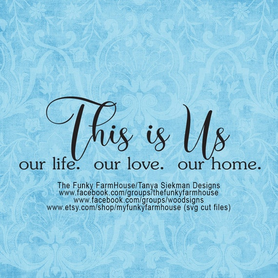"SVG & PNG -""This is Us ""  our life.  our love.  our home."
