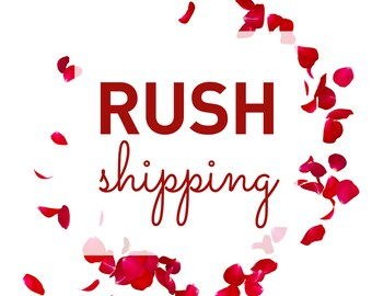 RUSH SHIPPING • • • 2, 4, or 6 business day options