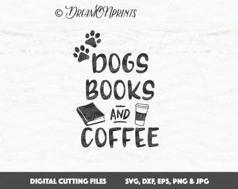 Dog Svg Coffee SVG Books Cut File, Dogs Books and Coffee, Pet Svg, Paw svg files, Dog Mom SVG, Book Nerd Silhouette Cut Files SVDP612