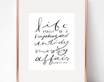 Life itself is a haphazard, untidy, messy affair, Dorothy Day 8x10 print