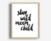Stay Wild Moon Child, Nursery Art, Kids Room decor, Printable Quote,  Wall Decor, Typography Poster, Digital Download