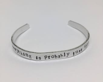Everything is Probably Just Fine, 6mm wide, Hand Stamped Aluminum, Stamped Jewelry, Stamped Bracelet, Gift for her, Gift for Him