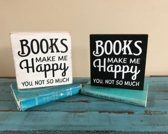 Books Make Me Happy, You Not So Much Wooden Sign/Wall Decor/Funny Sign/Book Decor/Gift for Book Lover/Book Sign/Gift for Bookworm