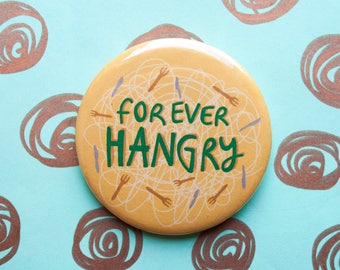 FOREVER HANGRY - Hanger - Hungry - Foodie gift - Small gift - Food gift - I love food - 58mm - Pin Badge - Pocket Mirror - Magnet - Keyring