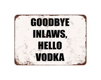 "Goodbye Inlaws, Hello Vodka - Vintage Look 9"" X 12"" Metal Sign"