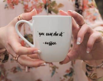 Cute coffee mug, coffee mug, unique coffee mug, you can do it mug, mug, white mug, encouragement mug, unique mug, funny mug, hipster mug