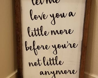 Let Me Love You A Little More, Distressed, Farmhouse Style, Hand Painted Wood Sign