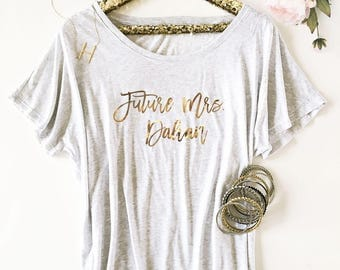 Custom Shirt - Loose Fit- Personalized Gifts - Bride to be - Bridal Party Gifts - Bachelorette Party