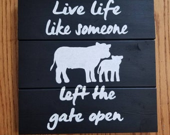 Live Life Like Someone Left The Gate Open Wood Sign