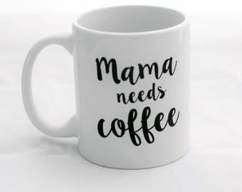 Coffee cup-Mama needs coffee-Coffee Mug-New Mama Gift-Mama Gift-Mom Mug-New Mom Gift-Coffee Addict-Gift for her-Funny Coffee Mug