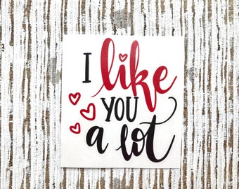 I Like You A Lot Decal | Valentine Decal | Love Decal | Couples Decal |  | cup decal | car decal | iPhone decal | Yeti decal