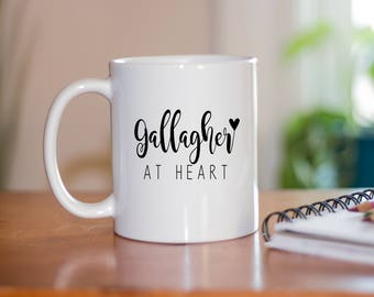 Gallagher At Heart Coffee Mug - Shameless Quote Mug - TV Show Coffee Mug - Shameless Fan Gift - Funny Mugs