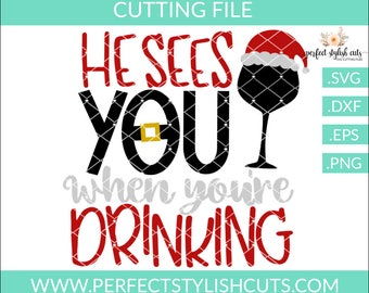 He Sees You When You're Drinking Svg, Christmas Svg, Christmas Cutting Files, Wine Svg, Santa Svg, Cricut Files, DXF Files, EPS, PNG