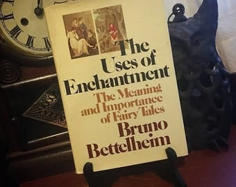 The Uses of Enchantment The Meaning and Importance of Fairy Tales By Bruno Bettelhein 1976