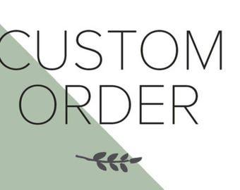 Custom order for Katie N.