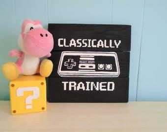 Rustic Wood Gamer Classicaly Trained Sign//Nerd//Video Game//Retro//Old School//Geek//Gamer Girl//Nintendo//Mario