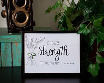 He gives Strength to the Weary 5x7 Hand lettered Print