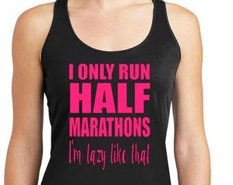 I only run half marathons, I'm lazy like that racerback drifit tank