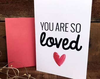 You are so loved, love, anniversary, Valentines, wedding, greeting card