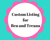 Custom Listing for Ben and Treana