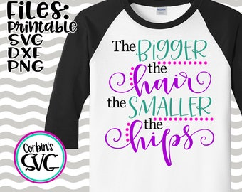 The Bigger The Hair The Smaller The Hips Cut File - dxf, SVG & PDF Printable Files - Silhouette Cameo, Cricut