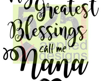 My Greatest Blessings Call Me Nana Cutting File, Studio 3, SVG, Silhouette Cameo, HTV, Personalized, Tshirt, Vinyl,  525 Applied Designs
