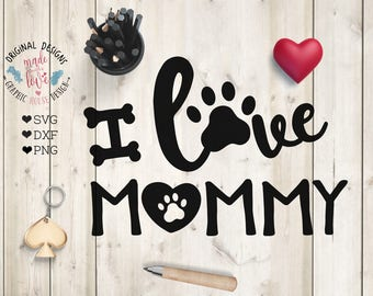 pets svg, dog svg, cat svg, i love mommy, puppy svg, pet quotes, dog quotes, pet cutting files, cricut pet, silhouette cameo pets, svg pets