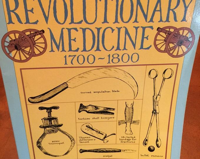 Revolutionary Medicine 1700-1800  by C. Keith Wilbur, M.D.