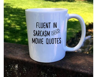 Fluent in Sarcasm and Movie Quotes Coffee Mug, Sarcasm Coffee Mug, Movie Buff Coffee Mug