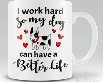 Funny novelty coffee mug I Work Hard So My Dog Can Have A Better Life