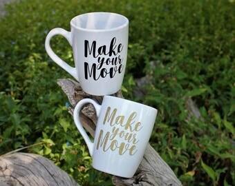 Make your Move Custom Mug | Coffee Mug | Motivational Mug | Inspire | Custom Gift | Gift For Her | Gift for Him