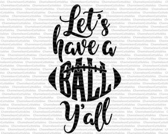 Let's have a Ball Y'all, svg, cut, file, sports, sport, fall, silhouette, football, fan, ball, vector, cricut, cameo, clipart, files, file