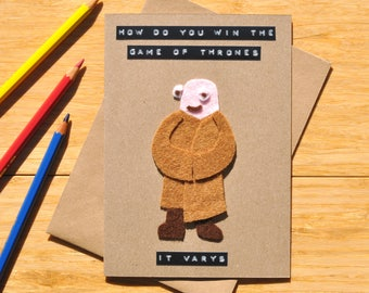 Game of Thrones card   Birthday / greeting card  GoT   Funny pun   Varys   'How do you win the game of thrones - it Varys'