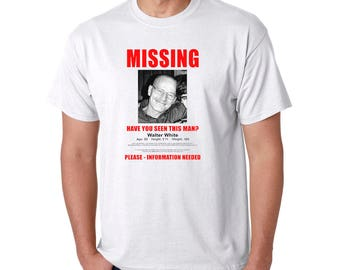 Walter White MISSING Person Flyer / Poster T Shirt   Heisenberg Funny Meth  Tee  Funny Missing Person Poster