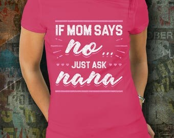 If Mom Says No Just Ask Nana Shirt
