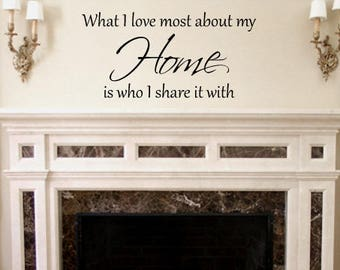 What I Love Most About My Home Is Who I Share It With Family Quote Vinyl Wall Decal Wall Sticker